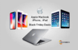 Best Black Friday Deals on Apple Macbook, iPad and iPhone