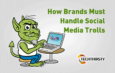 How Brands Must Handle Social Media Trolls