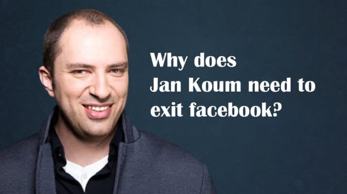 Why does Jan Koum need to exit facebook
