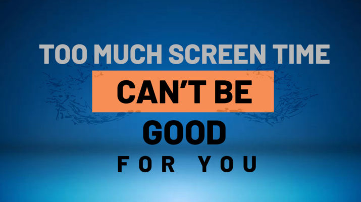 Too-much-screen-time-can't-be-good-for-you